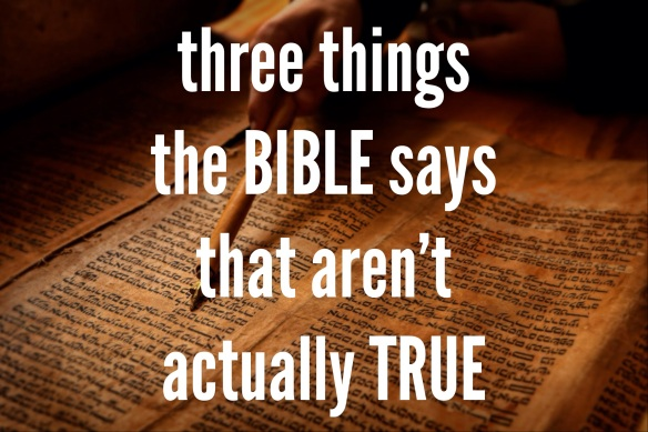 three things the bible says that aren't actually true